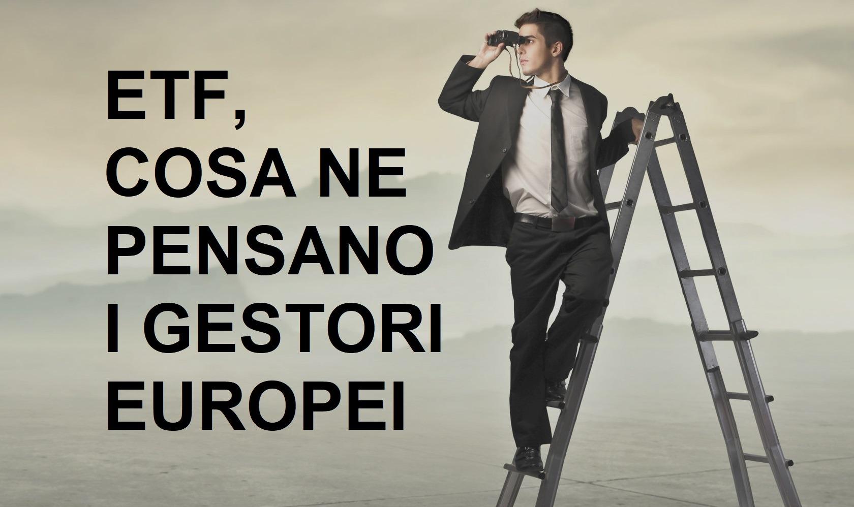 etf cosa ne pensano i gestori europei
